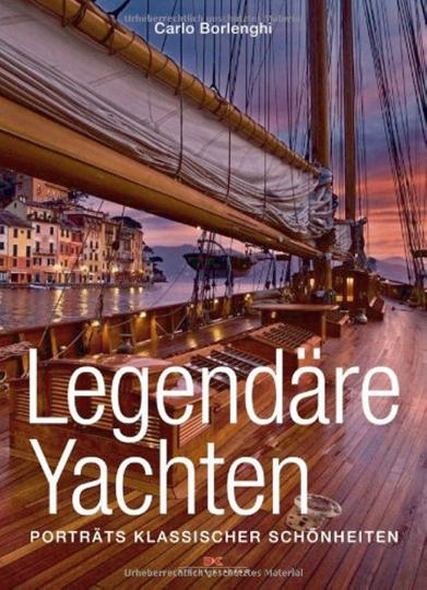 Legendäre Yachten - Porträts klassischer Schönheiten