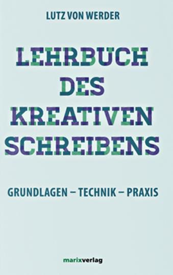 Lehrbuch des kreativen Schreibens. Grundlagen - Technik - Praxis.