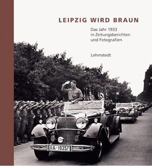 Leipzig wird braun. Das Jahr 1933 in Zeitungsberichten und Fotografien.