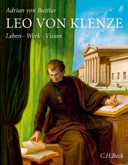 Leo von Klenze. Leben, Werk, Vision.