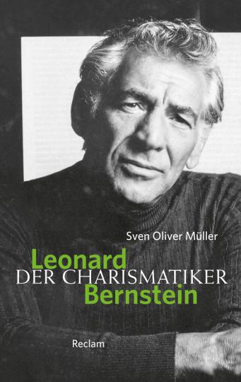 Leonard Bernstein. Der Charismatiker.
