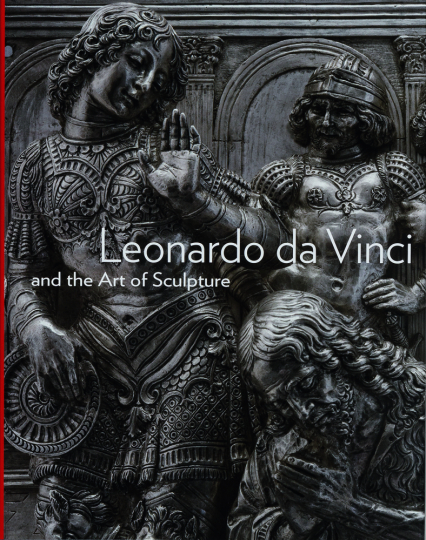 Leonardo da Vinci und die Kunst der Skulptur. Leonardo da Vinci and the Art of Sculpture.