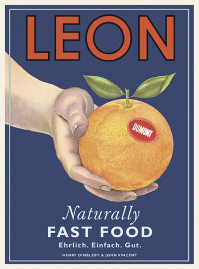 Leon. Naturally Fast Food. Ehrlich. Einfach. Gut. Das Kochbuch mit Kultfaktor.