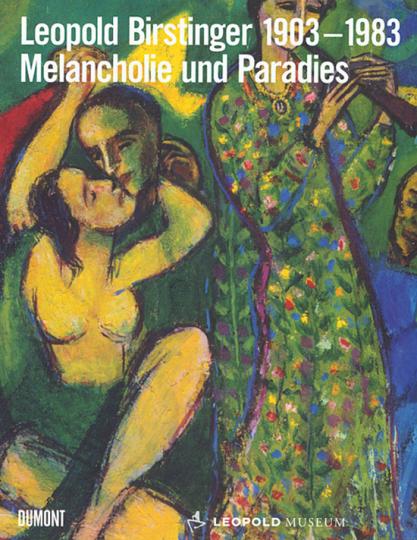 Leopold Birstinger 1903-1983. Melancholie und Paradies.