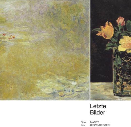 Letzte Bilder. Von Manet bis Kippenberger.