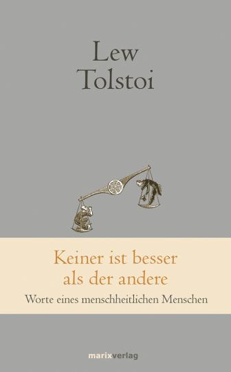 Lew Tolstoi. Keiner ist besser als der andere. Worte eines menschheitlichen Menschen.