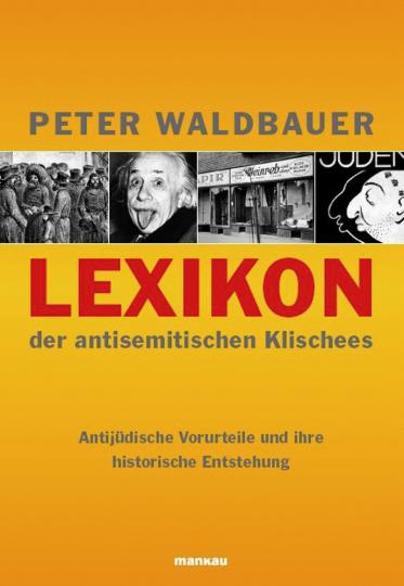Lexikon der antisemitischen Klischees. Antijüdische Vorurteile und ihre historische Entstehung.