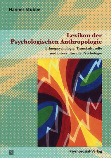 Lexikon der Psychologischen Anthropologie. Ethnopsychologie, Transkulturelle und Interkulturelle Psychologie.