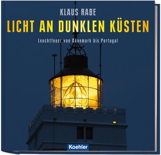 Licht an dunklen Küsten. Leuchtfeuer von Dänemark bis Portugal.