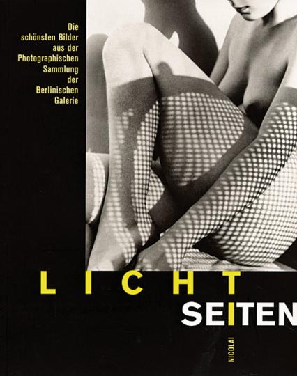 Lichtseiten. Die schönsten Bilder aus der Photographischen Sammlung der Berlinischen Galerie.