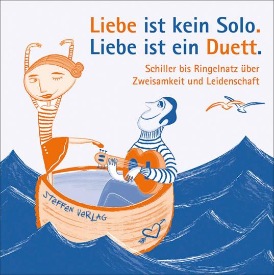 Liebe ist kein Solo. Liebe ist ein Duett. Schiller bis Ringelnatz über Zweisamkeit und Leidenschaft.