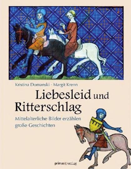 Liebesleid und Ritterspiel. Mittelalterliche Bilder erzählen große Geschichten.