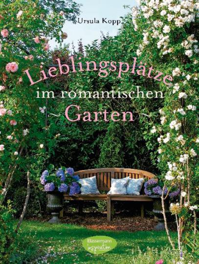 Lieblingsplätze im romantischen Garten. Anlage und Ideen für die Freiluftsaison.