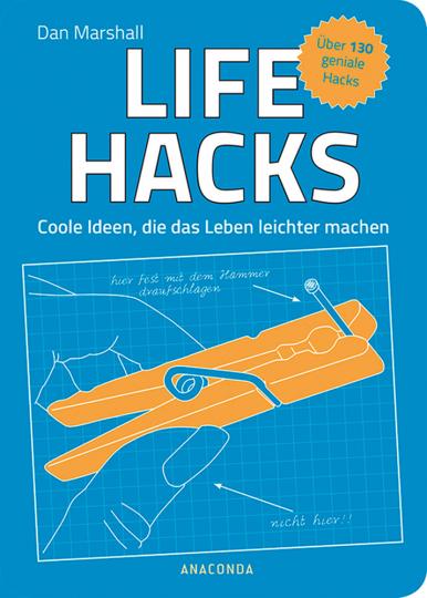Life Hacks. Coole Iden, die das Leben leichter machen.
