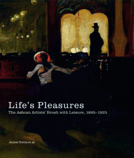 Life's Pleasures. The Ashcan Artists« Brush with Leisure 1895-1925.