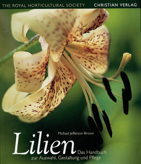 Lilien. Das Handbuch zur Auswahl, Gestaltung und Pflege.