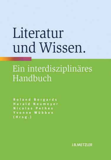Literatur und Wissen. Ein interdisziplinäres Handbuch.