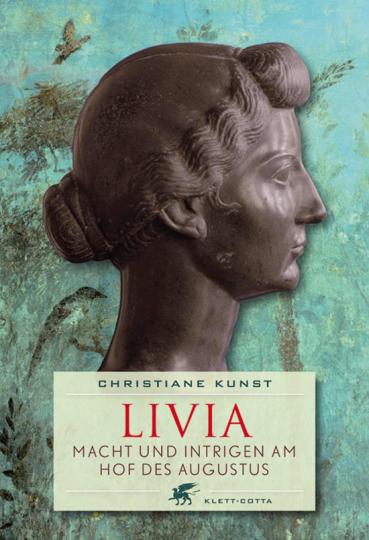 Livia. Macht und Intrigen am Hof des Augustus.