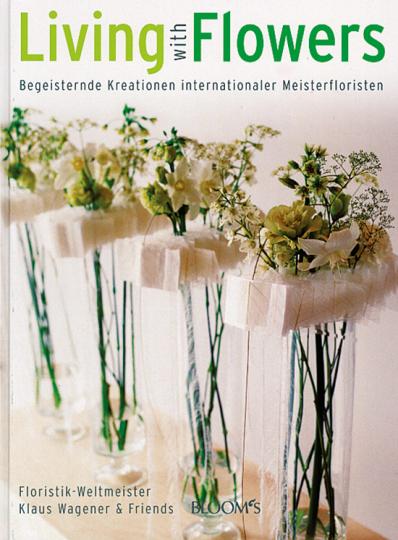 Living with Flowers - Begeisternde Kreationen internationaler Meisterfloristen