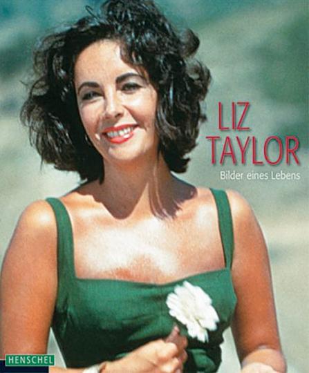Liz Taylor. Bilder eines Lebens.