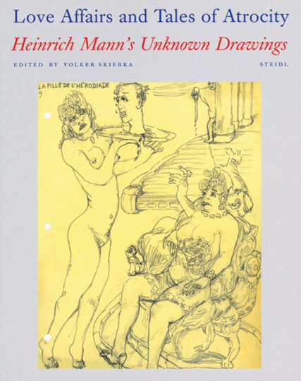 Love Affairs and Tales of Atrocity. Heinrich Mann's Unknown Drawings.