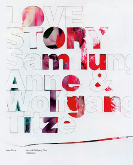Love Story. Die Sammlung Anne und Wolfgang Titze.
