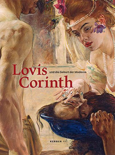 Lovis Corinth und die Geburt der Moderne.