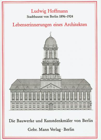 Ludwig Hoffmann - Stadtbaurat von Berlin 1896-1924. Lebenserinnerungen eines Architekten.
