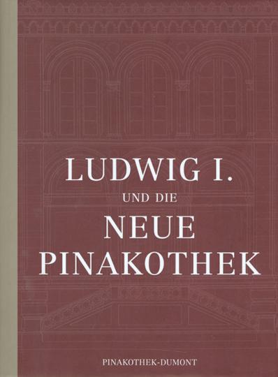 Ludwig I. und die neue Pinakothek.