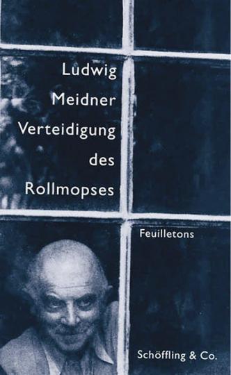 Ludwig Meidner. Verteidigung des Rollmopses. Gesammelte Feuilletons 1927-1932.