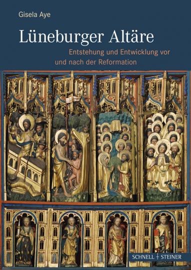 Lüneburger Altäre - Entstehung und Entwicklung vor und nach der Reformation