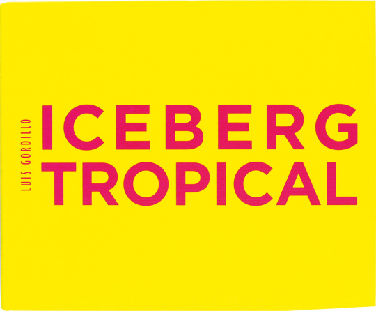 Luis Gordillo. Iceberg tropical. Antología 1959-2007.