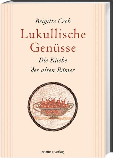 Lukullische Genüsse. Die Küche der alten Römer.