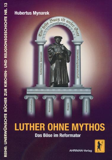 Luther ohne Mythos - Das Böse im Reformator