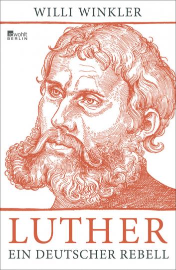 Luther. Ein deutscher Rebell.