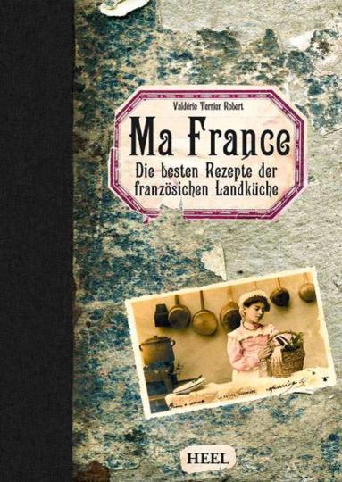 Ma France. Die besten Rezepte der französischen Landküche.