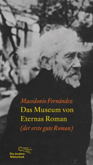Macedonio Fernández. Das Museum von Eternas Roman. (Erster guter Roman).
