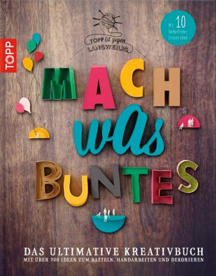 Mach was Buntes. Das ultimative Kreativbuch mit über 700 Ideen zum Basteln, Handarbeiten und Dekorieren.