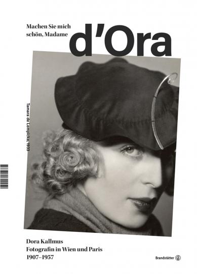 Machen Sie mich schön, Madame d'Ora! Dora Kallmus - Fotografin in Wien und Paris 1907 bis 1957.
