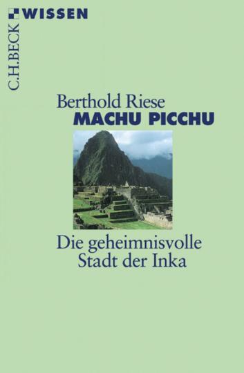 Machu Picchu. Die geheimnisvolle Stadt der Inka.