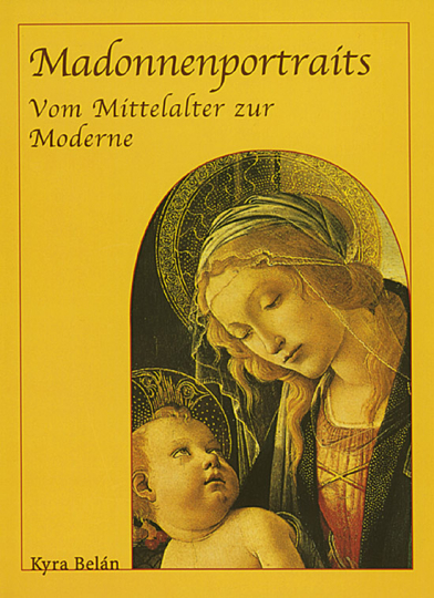 Madonnenportraits - Vom Mittelalter zur Moderne.