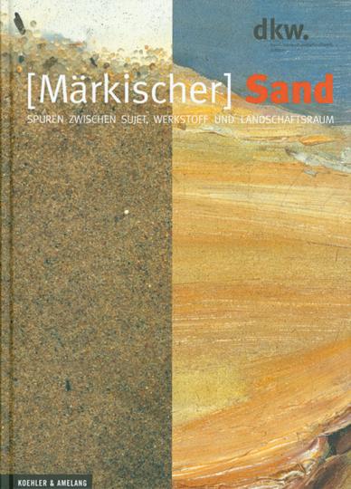 Märkischer Sand. Spuren zwischen Sujet, Werkstoff und Landschaftsraum.