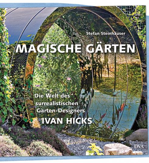 Magische Gärten. Die Welt des surrealistischen Garten-Designers Ivan Hicks.