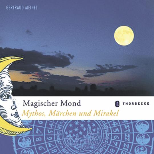 Magischer Mond. Mythos, Märchen und Mirakel.