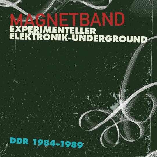 Magnetband. Experimenteller Elektronik-Underground. DDR 1984-1989. CD.