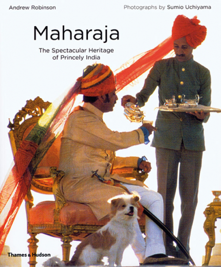 Maharaja. The Spectacular Heritage of Princely India.