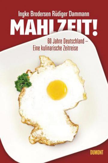 Mahlzeit! 60 Jahre Deutschland - Eine kulinarische Zeitreise.