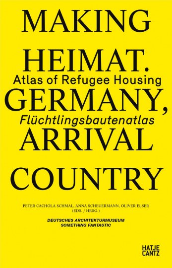 Making Heimat. Germany, Arrival Country. Flüchtlingsbautenatlas.