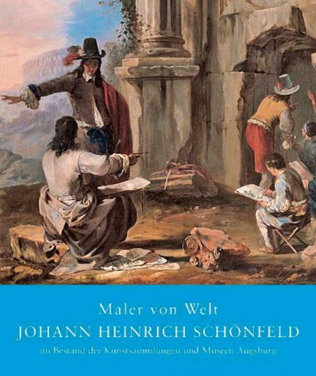 Maler von Welt. Johann Heinrich Schönfeld.