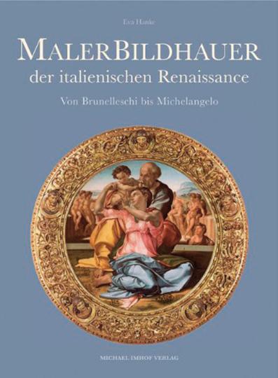 Malerbildhauer der italienischen Renaissance. Von Brunelleschi bis Michelangelo.